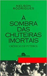 à sombra das chuteiras imortais livros de Nelson Rodrigues
