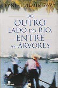 Do Outro Lado Do Rio, Entre As Árvores melhores livros de ernest hemingway